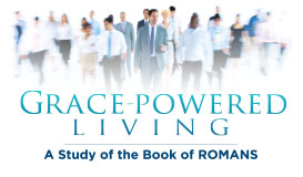 Grace-Powered Living: A Study of the Book of Romans